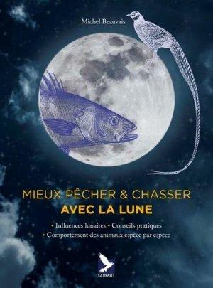 Mieux pêcher et chasser avec la lune - gerfaut - 9782351912249 -