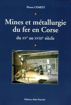 Mines et métallurgie du fer en Corse du XVème au XVIIIème siècle - alain piazzola - 9782364790001 -