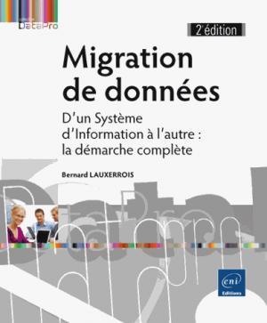 Migration de données - d'un système d'information à l'autre : la démarche complète (2e édition) - eni - 9782409004841 -