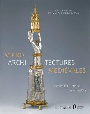 Microarchitectures médiévales. L'échelle à l'épreuve de la matière, Textes en français et anglais - Editions AandJ Picard - 9782708410428 -