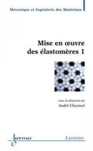 Mise en oeuvre des élastomères 1 - hermès / lavoisier - 9782746212534 -
