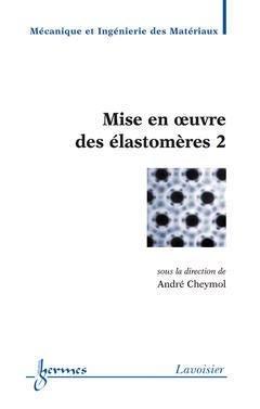 Mise en oeuvre des élastomères 2 - hermès / lavoisier - 9782746214392 -
