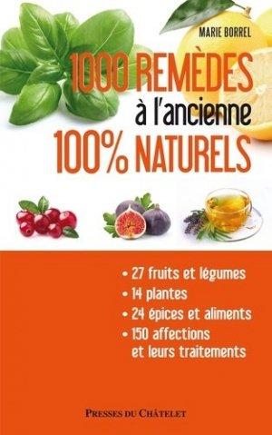 MILLE REMEDES A L'ANCIENNE 100% NATURE - presses du châtelet - 9782845926066