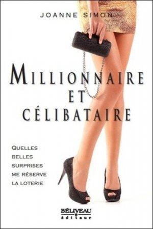 Millionnaire et célibataire. Quelles belles surprises me réserve la loterie - Editions Béliveau - 9782890926011 -