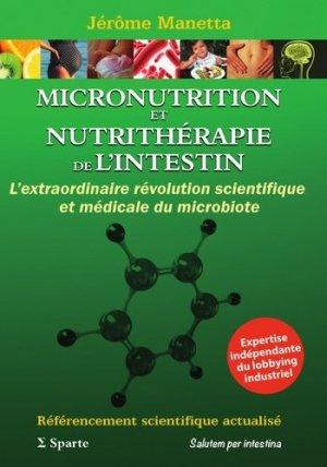 Micronutrition et nutrithérapie de l'intestin. L'extraordinaire révolution scientifique et médicale - Sparte éditions - 9782954997629 -
