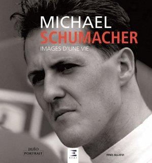 Michael Schumacher. Images d'une vie - etai - editions techniques pour l'automobile et l'industrie - 9791028303716 -