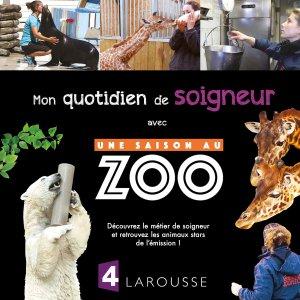 Mon quotidien de soigneur avec Une saison au zoo-larousse-9782035936004