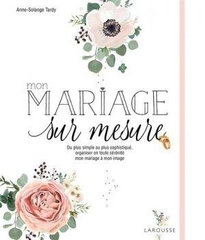 Mon mariage sur mesure. Du plus simple au plus sophistiqué, organiser en toute sérénité mon mariage à mon image - Larousse - 9782035971586 -