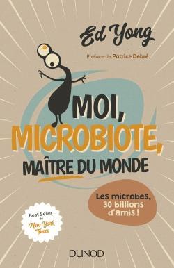Moi, microbiote, maître du monde - Enquête sur le microcosme - dunod - 9782100760152 -