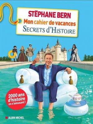 Mon cahier de vacances Secrets d'Histoire. Le cahier de vacances de Stéphane Bern - Albin Michel - 9782226451910 -