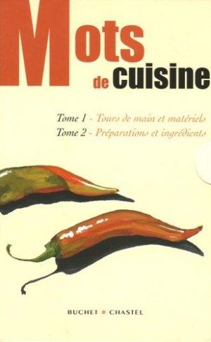Mots de cuisine : Tome 1, Tours de main et matériels ; Tome 2, Préparations et ingrédients - buchet chastel - 9782283021385 -