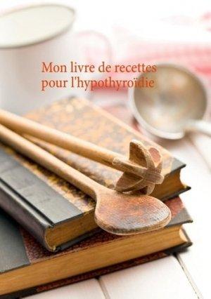 Mon livre de recettes pour l'hypothyroïdie - Books on Demand Editions - 9782322180110 -