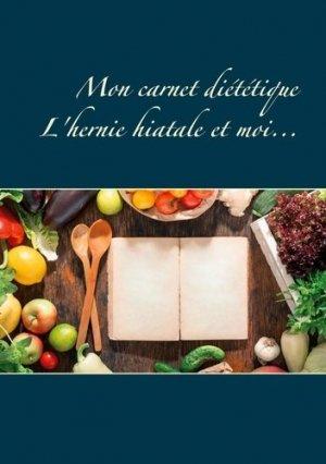 Mon carnet diététique : l'hernie hiatale et moi... - Books on Demand Editions - 9782322240548 -