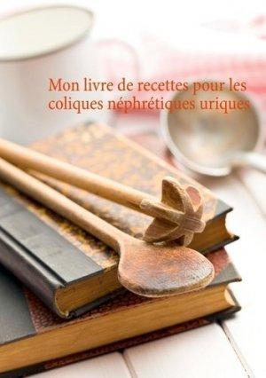 Mon livre de recettes pour les coliques néphrétiques uriques - Books on Demand Editions - 9782322247974 -