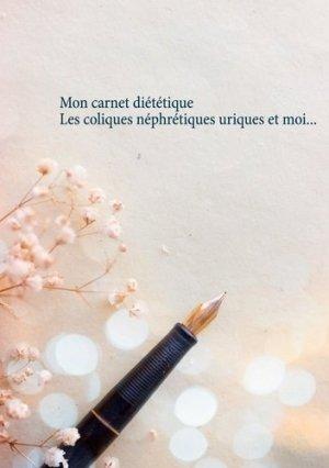 Mon carnet diététique : les coliques néphrétiques uriques et moi... - Books on Demand Editions - 9782322255405 -