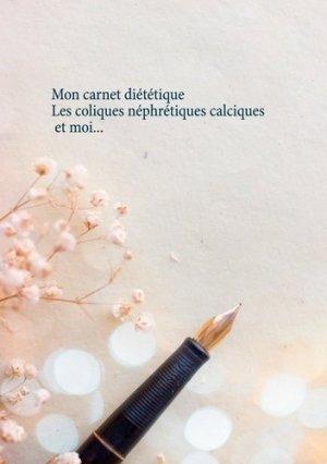 Mon carnet diététique : les coliques néphrétiques calciques et moi... - Books on Demand Editions - 9782322256594 -