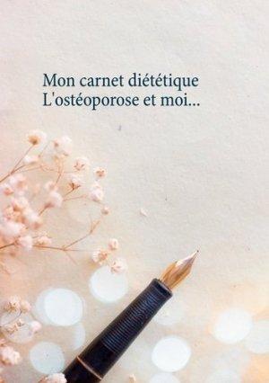 Mon carnet diététique : l'ostéoporose et moi... - Books on Demand Editions - 9782322258086 -