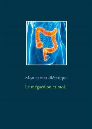 Mon carnet diététique : le mégacôlon et moi... - Books on Demand Editions - 9782322272532 -