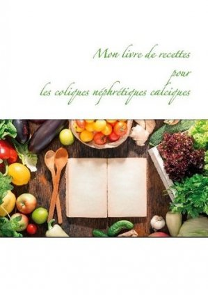 Mon livre de recettes pour les coliques néphrétiques calciques - Books on Demand Editions - 9782322272624 -