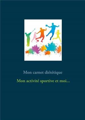 Mon carnet diététique : mon activité sportive et moi... - Books on Demand Editions - 9782322274338 -