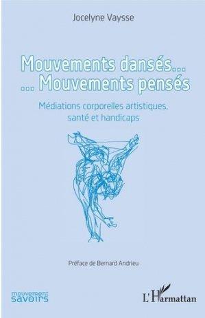 Mouvements dansés... Mouvements pensés. Médiations corporelles artistiques, santé et handicaps - l'harmattan - 9782343181318 -