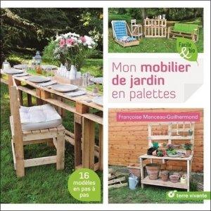 Mon mobilier de jardin en palettes : 16 modèles en pas à pas - terre vivante - 9782360983568 -