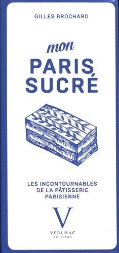 Mon Paris sucré. Les incontournables de la pâtisserie parisienne - Verlhac - 9782365950336 -