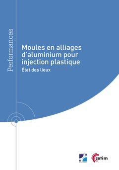 Moules en alliage d'aluminium pour injection plastique - cetim - 9782368940747 -