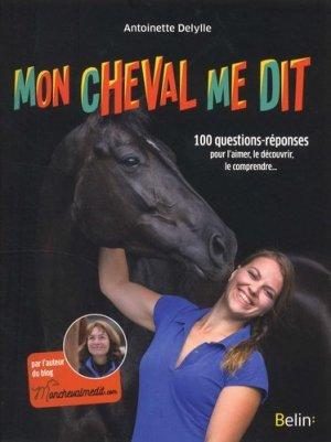 Mon cheval me dit : 100 questions-réponses pour l'aimer, le découvrir, le comprendre - belin - 9782410011111 -