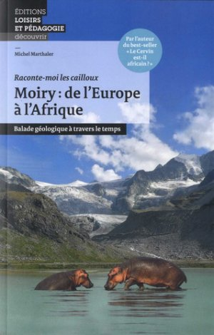 Moiry: de l'Europe a l'Afrique - lep - loisirs et pedagogie (suisse) - 9782606016616 -
