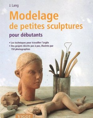 Modelage de petites sculptures pour débutants - Vigot - 9782711416066 -