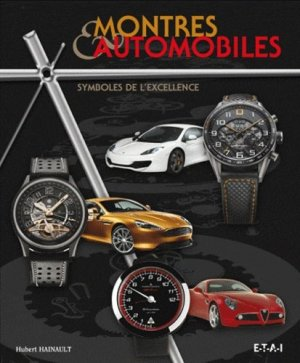 Montres & automobiles, symboles de l'excellence - etai - editions techniques pour l'automobile et l'industrie - 9782726896341 -
