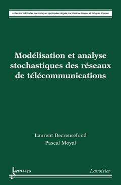 Modélisation et analyse stochastiques des réseaux de télécommunications - hermès / lavoisier - 9782746224957 -