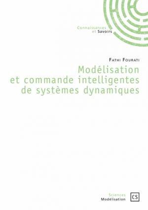 Modélisation et commande intelligentes de systèmes dynamiques - connaissances et savoirs - 9782753904507 -