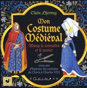 Mon Costume Médiéval. Mieux le connaître et le recréer - equinoxe - 9782841356614 -