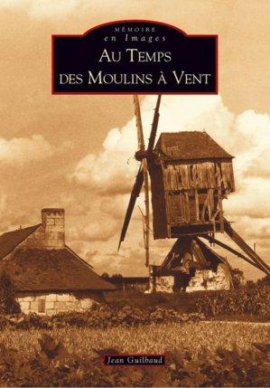Moulins à vent (Au temps des) - alan sutton - 9782842539924 -
