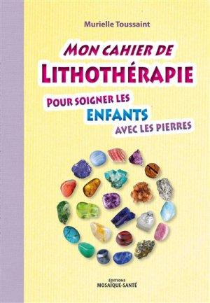Mon cahier de lithothérapie pour les enfants avec les pierres - mosaique sante - 9782849391471 -