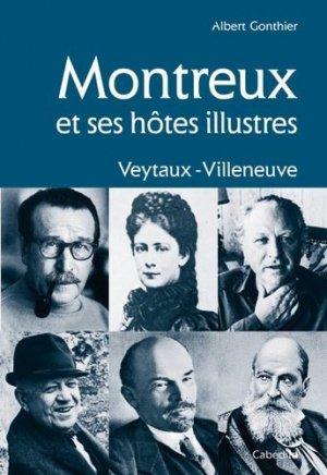 Montreux et ses hôtes illustres. Veytaux-Villeneuve - Cabédita Editions - 9782882952677 -