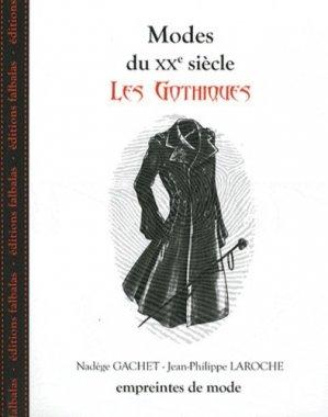 Modes du XXe siècle. Les gothiques - Editions Falbalas - 9782918579083 -