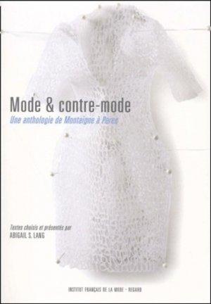 Mode et contre-mode. Une anthologie de Montaigne à Perec - Institut Français de la Mode - 9782950514776 -