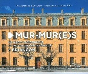 Mur-mur(e)s. Regard contemporain sur le quartier Colaud-Berwick à Briançon - Editions du Fournel - 9782361421199 -