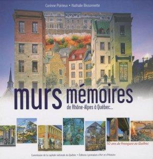 Murs mémoires de Rhône-Alpes à Québec... 10 ans de fresques au Québec - Editions Lyonnaises d'Art et d'Histoire - 9782841472086 -