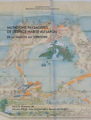 Mutations paysagères de l'espace habité au Japon - Collège de France - Institut des Hautes Etudes Japonaises - 9782913217416 -