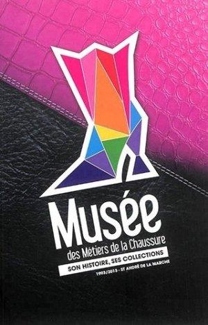 Musée des Métiers de la Chaussure. Son histoire, ses collections (1993-2013) - Musée des métiers de la chaussure - 9782954597904 -