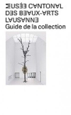 Musée cantonal des Beaux-arts Lausanne. Guide de la collection - Scheidegger and Spiess - 9783858818515 -