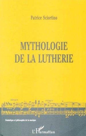 Mythologie de la lutherie - l'harmattan - 9782738495518 -