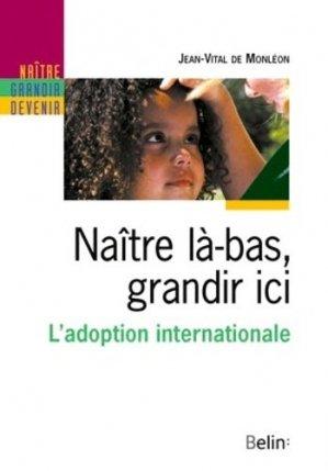 Naître là-bas, grandir ici. L'adoption internationale - Belin - 9782701135649 -
