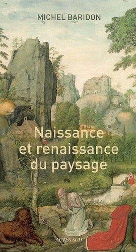 Naissance et renaissance du paysage - actes sud - 9782742763733 -