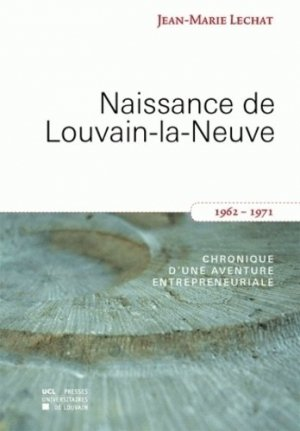 Naissance de Louvain-la-Neuve. Chronique d'une aventure entrepreunariale - presses universitaires de louvain - 9782874630309 -