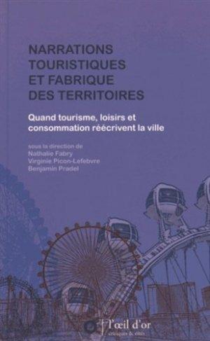 Narrations touristiques et fabrique des territoires. Quand tourisme, loisirs et consommation réécrivent la ville - L' Oeil d'Or - 9782913661660 -